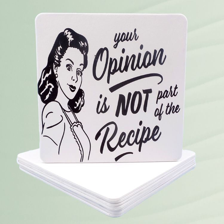 Your Opinion Is Not Part Of The Recipe Coasters
